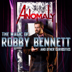 ANOMALY: The Magic of Robby Bennett